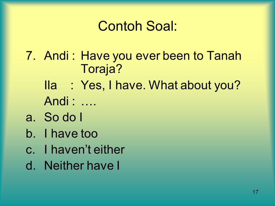 Contoh Soal: 7. Andi : Have you ever been to Tanah Toraja