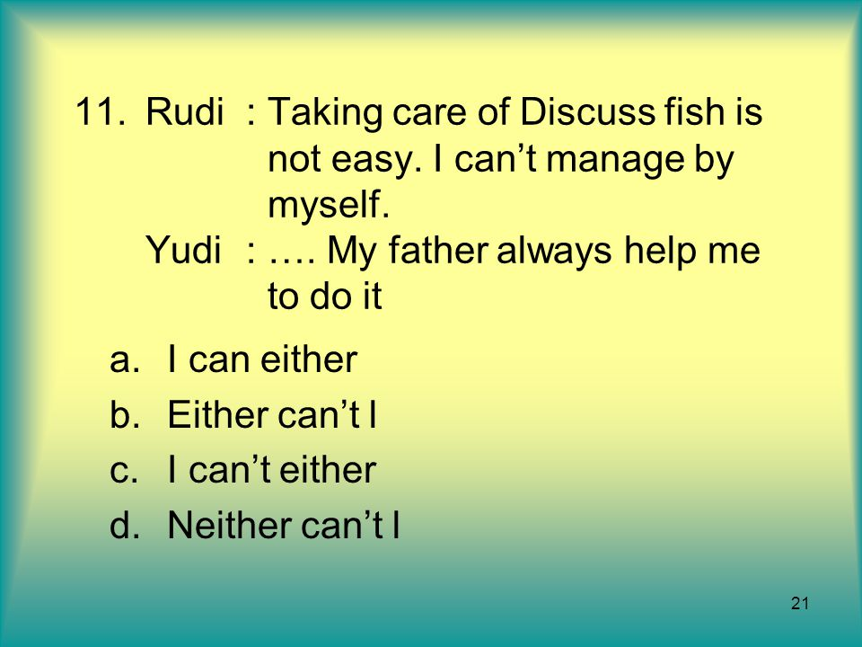 Rudi. : Taking care of Discuss fish is. not easy. I can't manage by