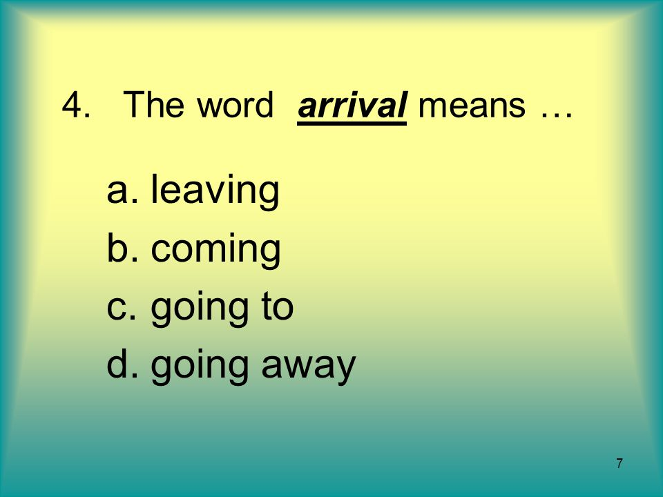 The word arrival means …