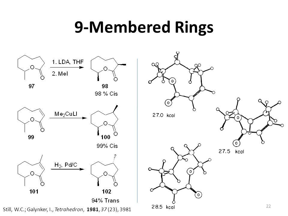 9-Membered Rings Still, W.C.; Galynker, I., Tetrahedron, 1981, 37 (23), 3981