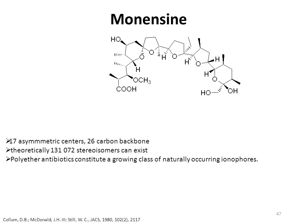 Monensine 17 asymmmetric centers, 26 carbon backbone
