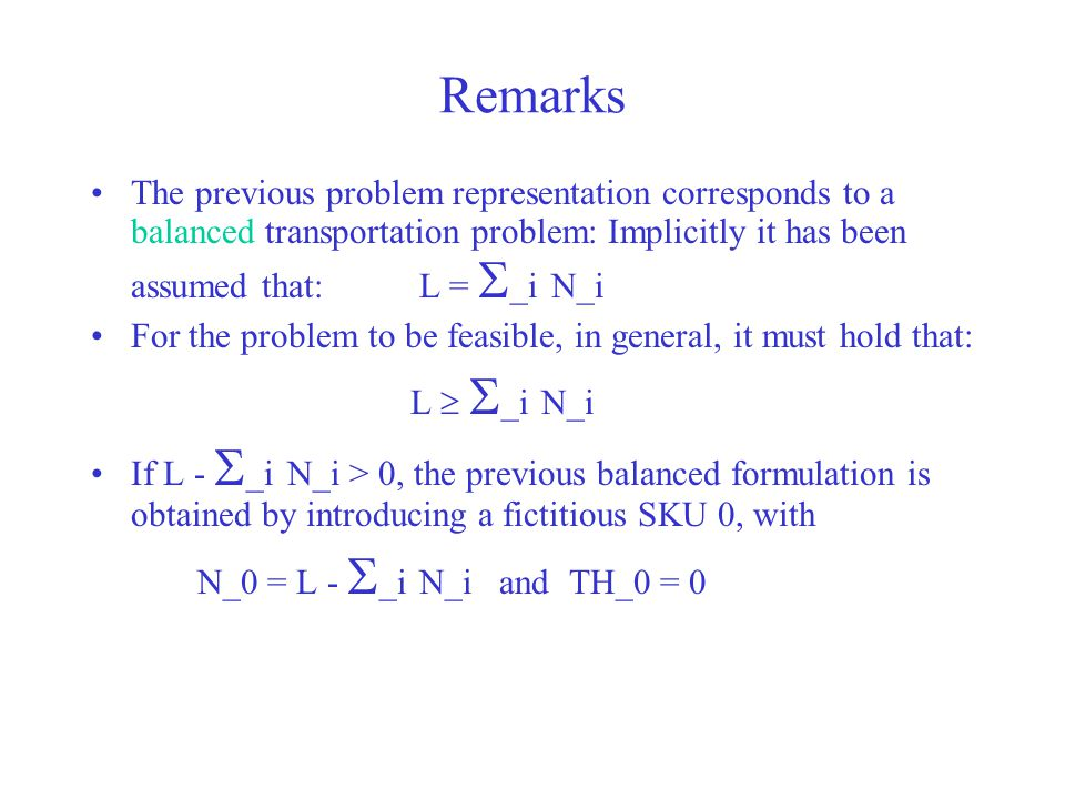 Remarks The previous problem representation corresponds to a balanced transportation problem: Implicitly it has been assumed that: L = S_i N_i.