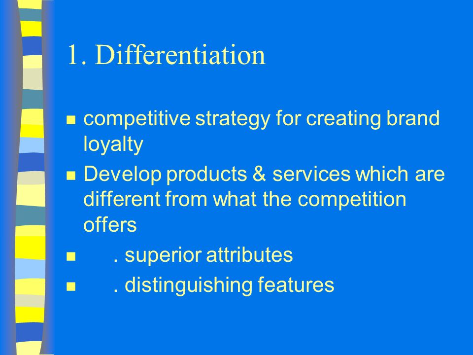 1. Differentiation competitive strategy for creating brand loyalty