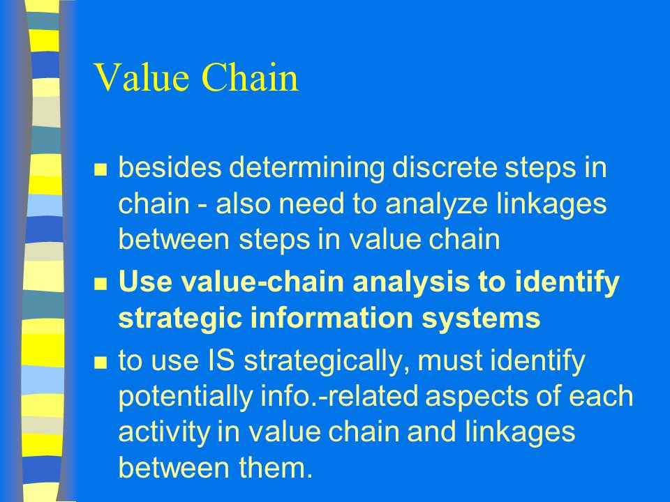 Value Chain besides determining discrete steps in chain - also need to analyze linkages between steps in value chain.