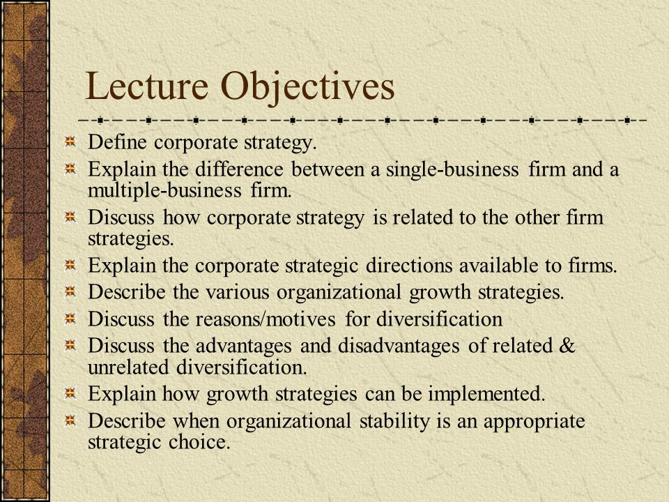 Lecture Objectives Define corporate strategy.