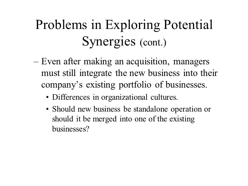 Problems in Exploring Potential Synergies (cont.)