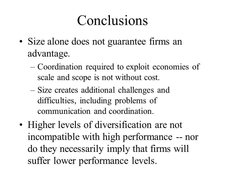 Conclusions Size alone does not guarantee firms an advantage.