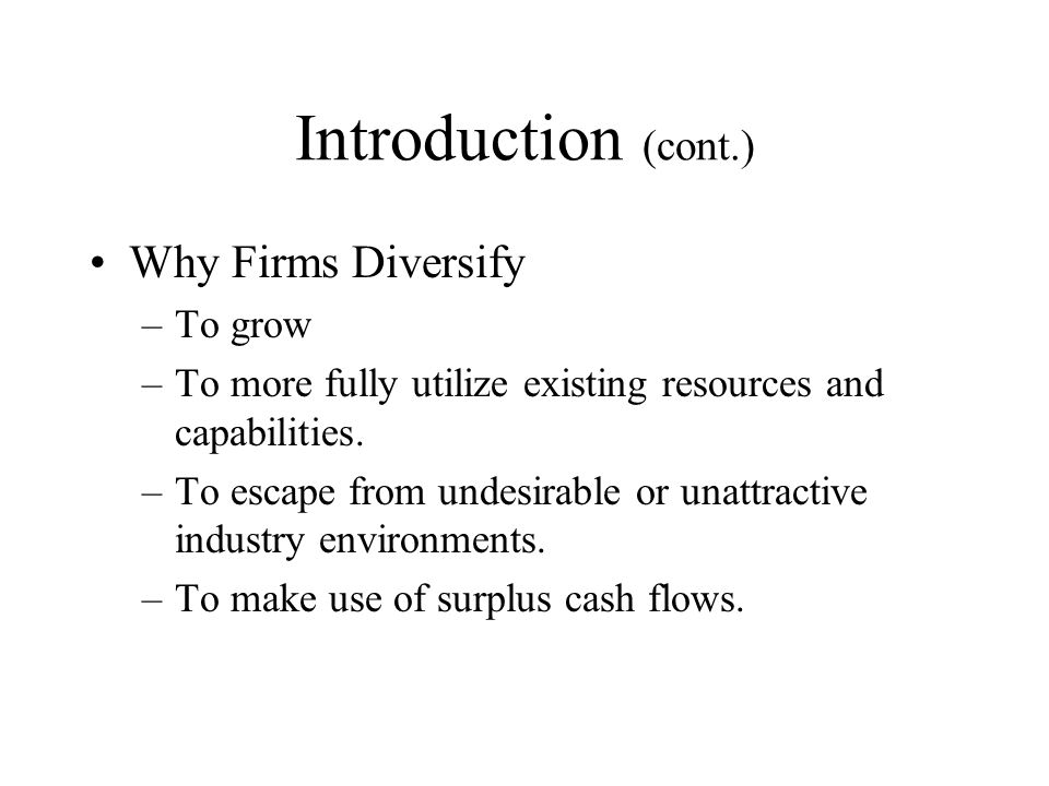 Introduction (cont.) Why Firms Diversify To grow
