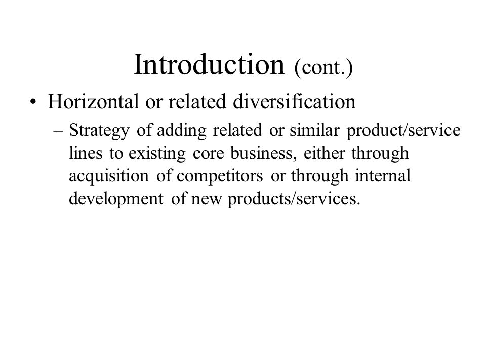 Introduction (cont.) Horizontal or related diversification