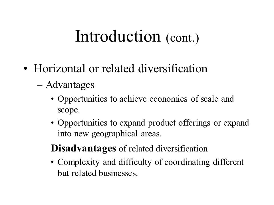 Introduction (cont.) Horizontal or related diversification Advantages