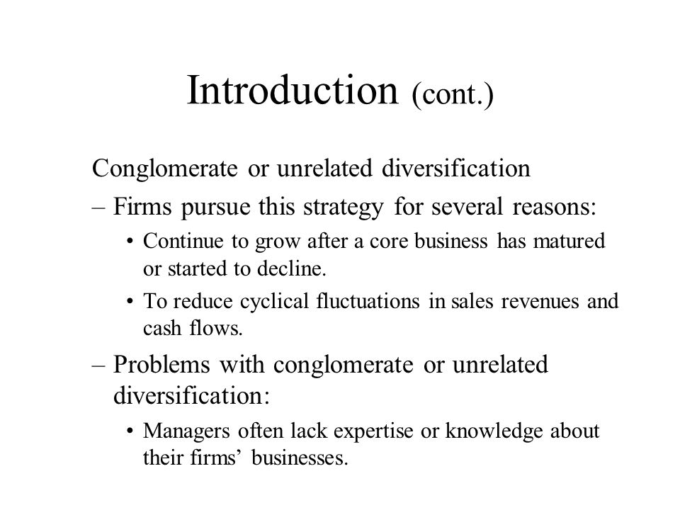 Introduction (cont.) Conglomerate or unrelated diversification