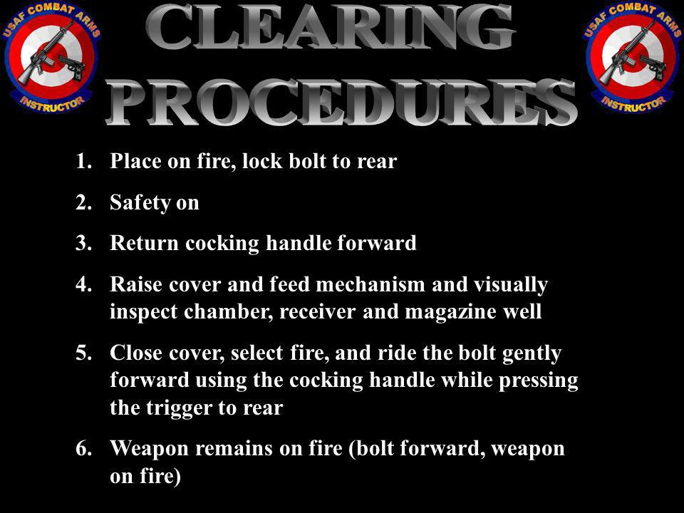 CLEARING PROCEDURES Place on fire, lock bolt to rear Safety on