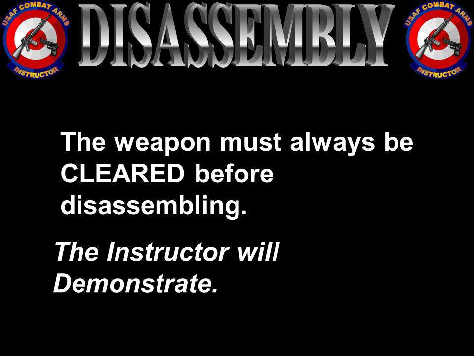 DISASSEMBLY The weapon must always be CLEARED before disassembling.