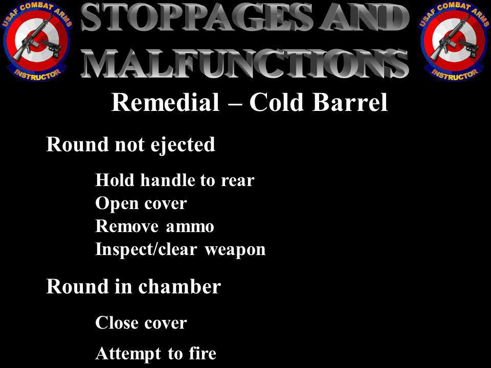 STOPPAGES AND MALFUNCTIONS Remedial – Cold Barrel