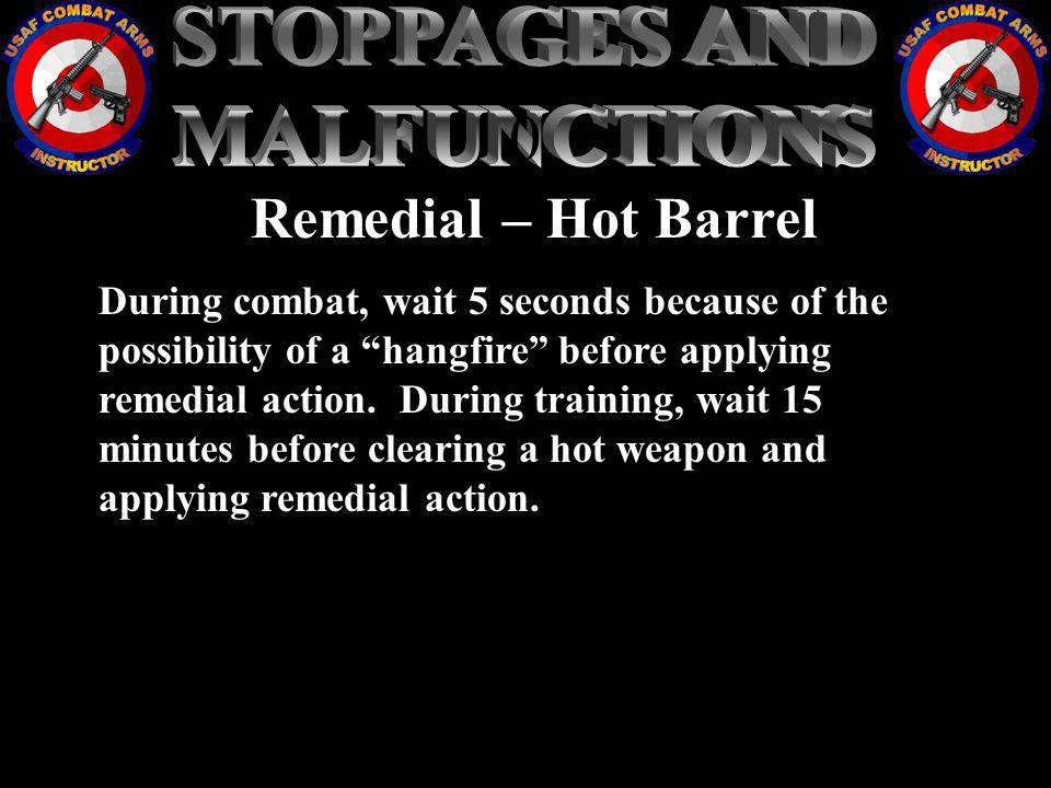 STOPPAGES AND MALFUNCTIONS Remedial – Hot Barrel