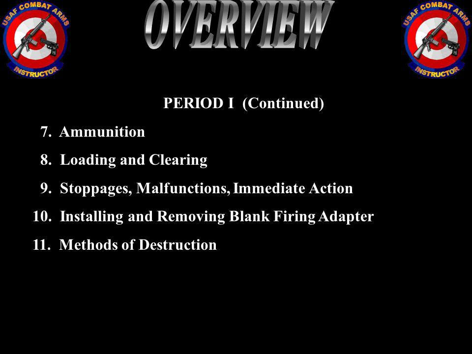 OVERVIEW PERIOD I (Continued) 7. Ammunition 8. Loading and Clearing