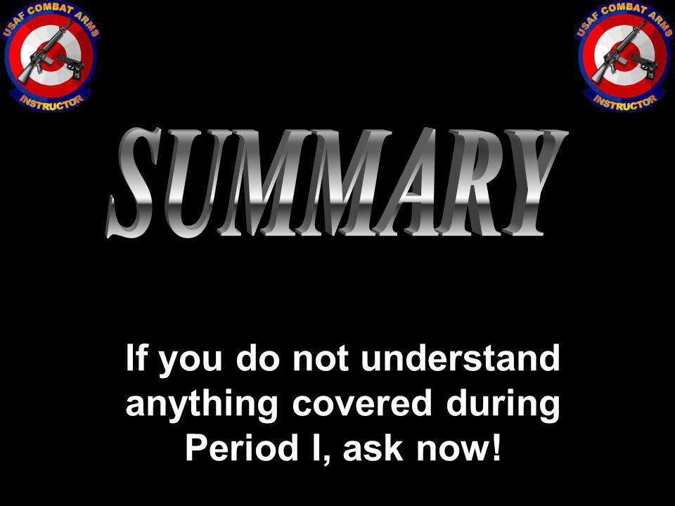 If you do not understand anything covered during Period I, ask now!