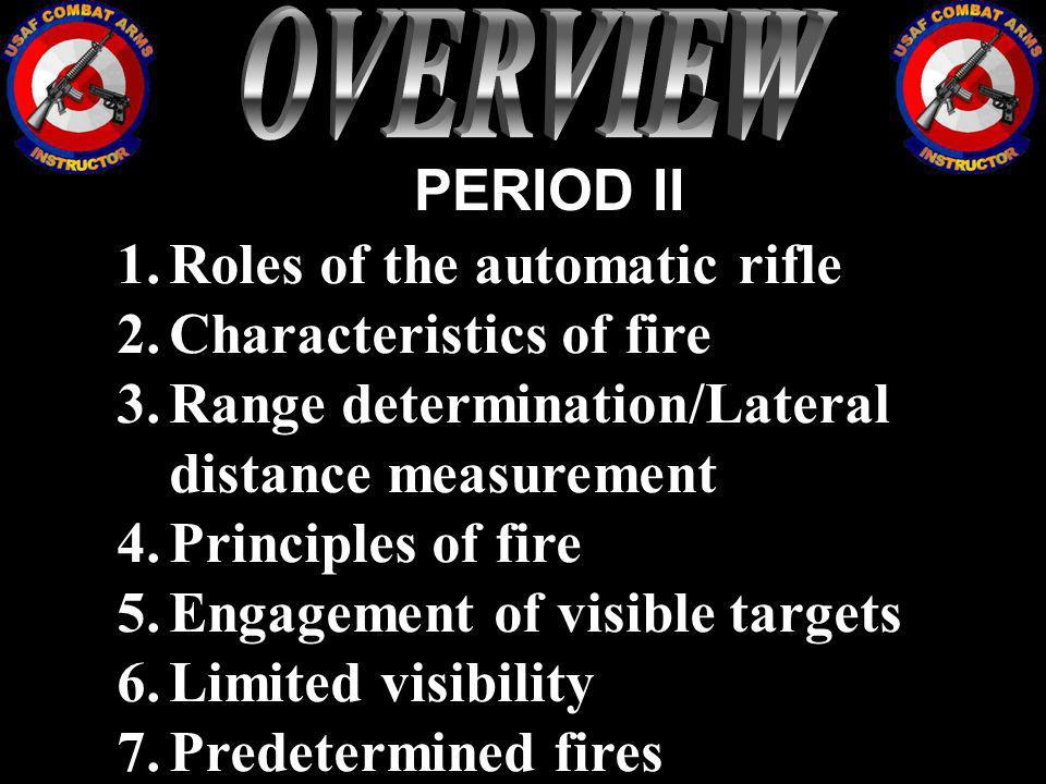 OVERVIEW PERIOD II Roles of the automatic rifle