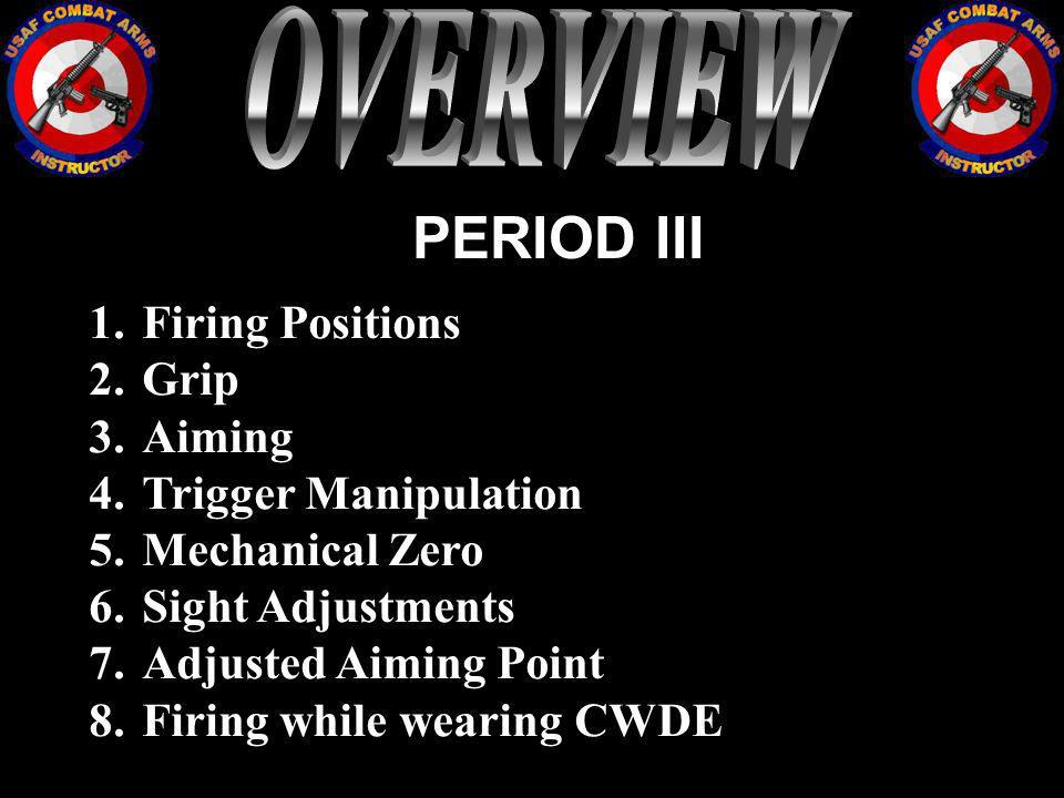 OVERVIEW PERIOD III Firing Positions Grip Aiming Trigger Manipulation