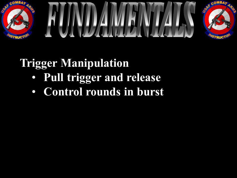 FUNDAMENTALS Trigger Manipulation Pull trigger and release