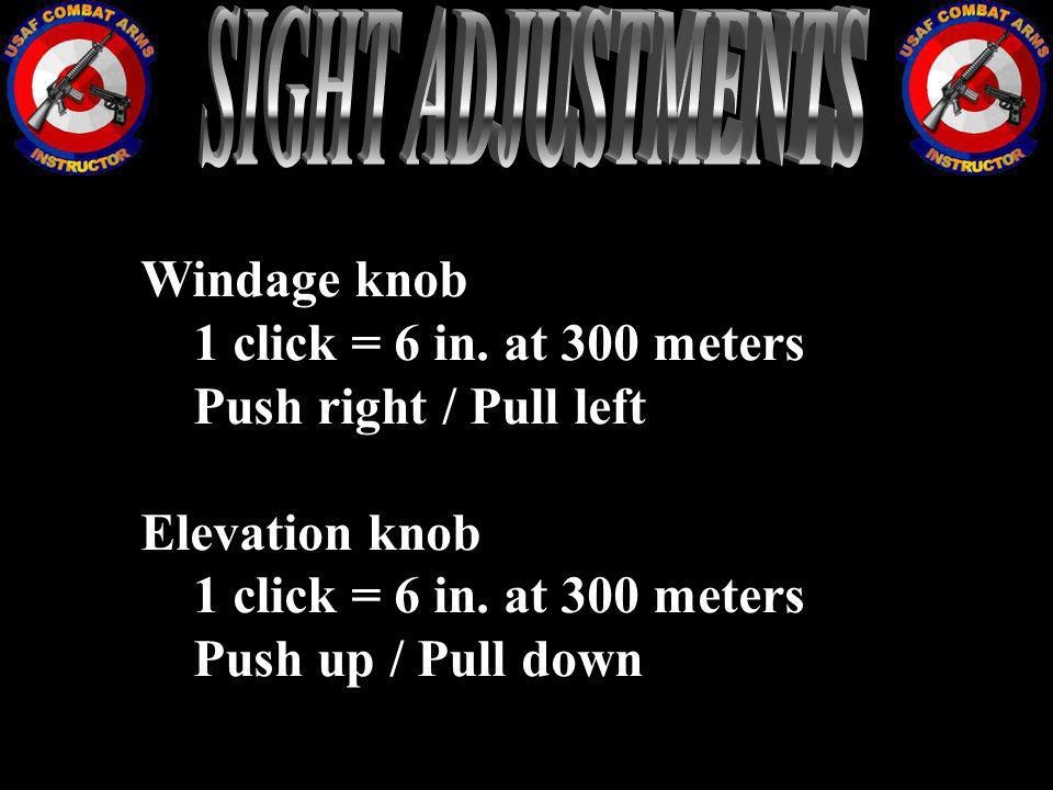 SIGHT ADJUSTMENTS Windage knob 1 click = 6 in. at 300 meters