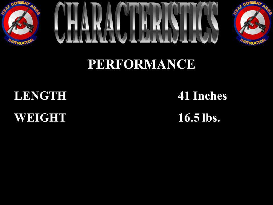 CHARACTERISTICS PERFORMANCE LENGTH 41 Inches WEIGHT 16.5 lbs.