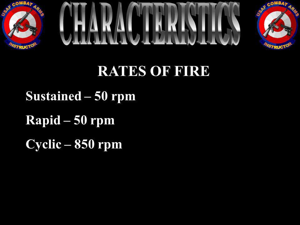 CHARACTERISTICS RATES OF FIRE Sustained – 50 rpm Rapid – 50 rpm