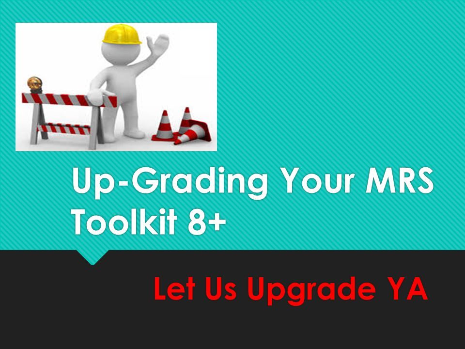 Up-Grading Your MRS Toolkit 8+
