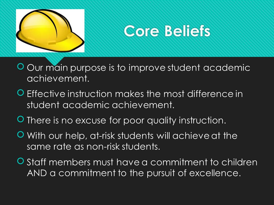 Core Beliefs Our main purpose is to improve student academic achievement.