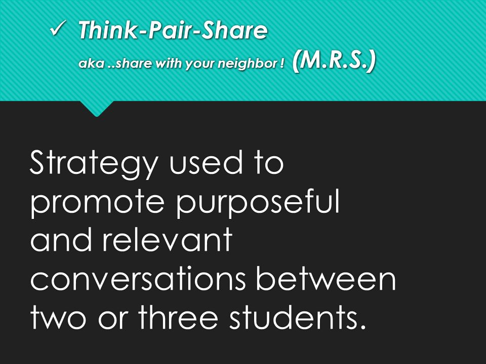 Think-Pair-Share aka ..share with your neighbor ! (M.R.S.)
