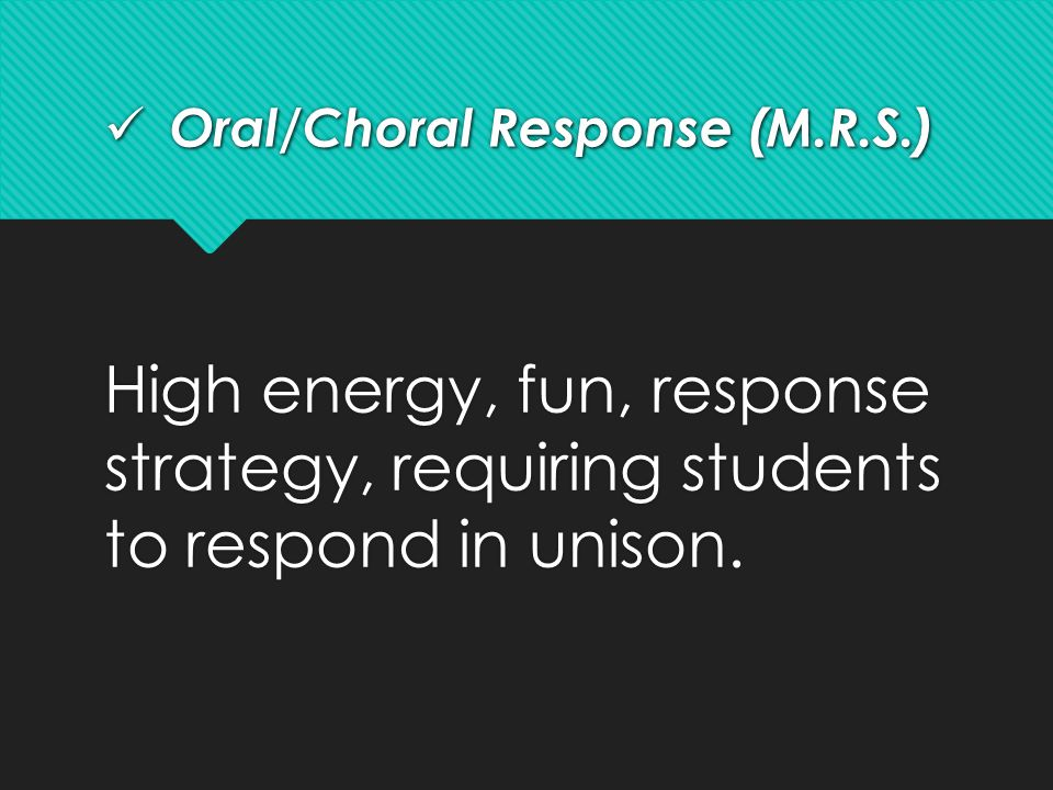 Oral/Choral Response (M.R.S.)