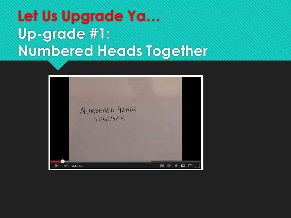 Let Us Upgrade Ya… Up-grade #1: Numbered Heads Together