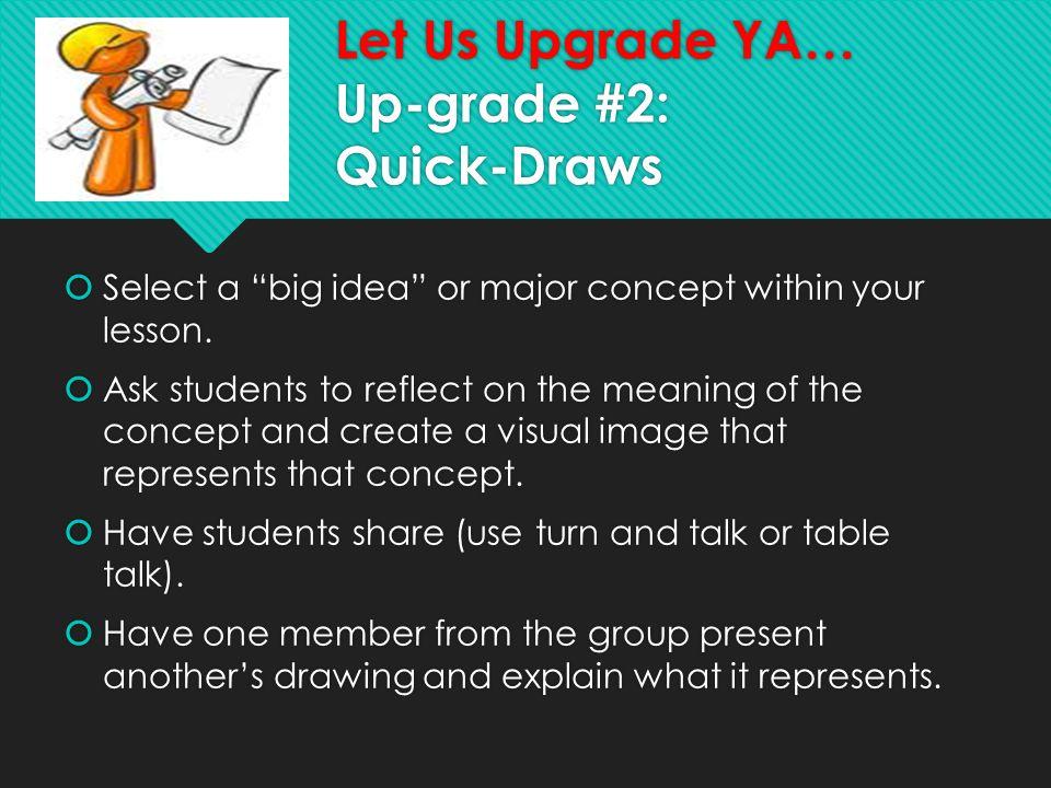 Let Us Upgrade YA… Up-grade #2: Quick-Draws