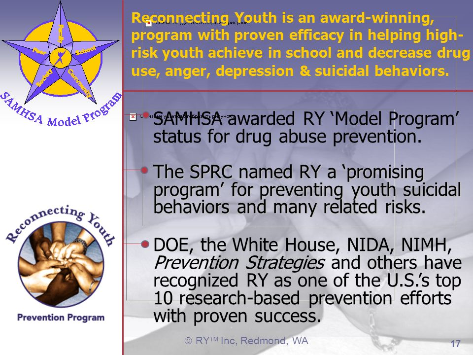Reconnecting Youth is an award-winning, program with proven efficacy in helping high-risk youth achieve in school and decrease drug use, anger, depression & suicidal behaviors.