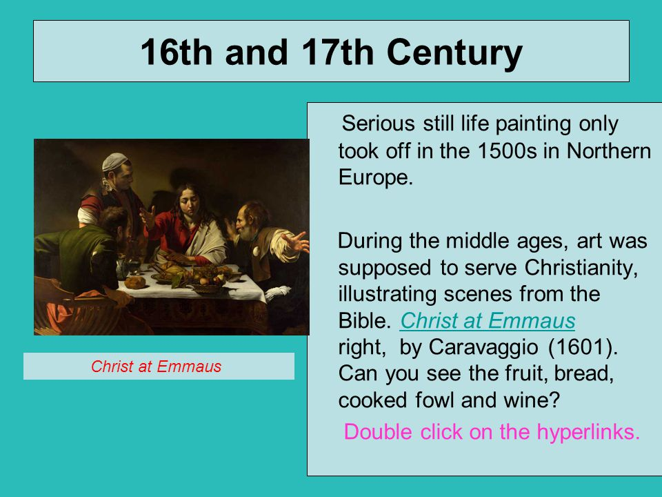 16th and 17th Century Serious still life painting only took off in the 1500s in Northern Europe.