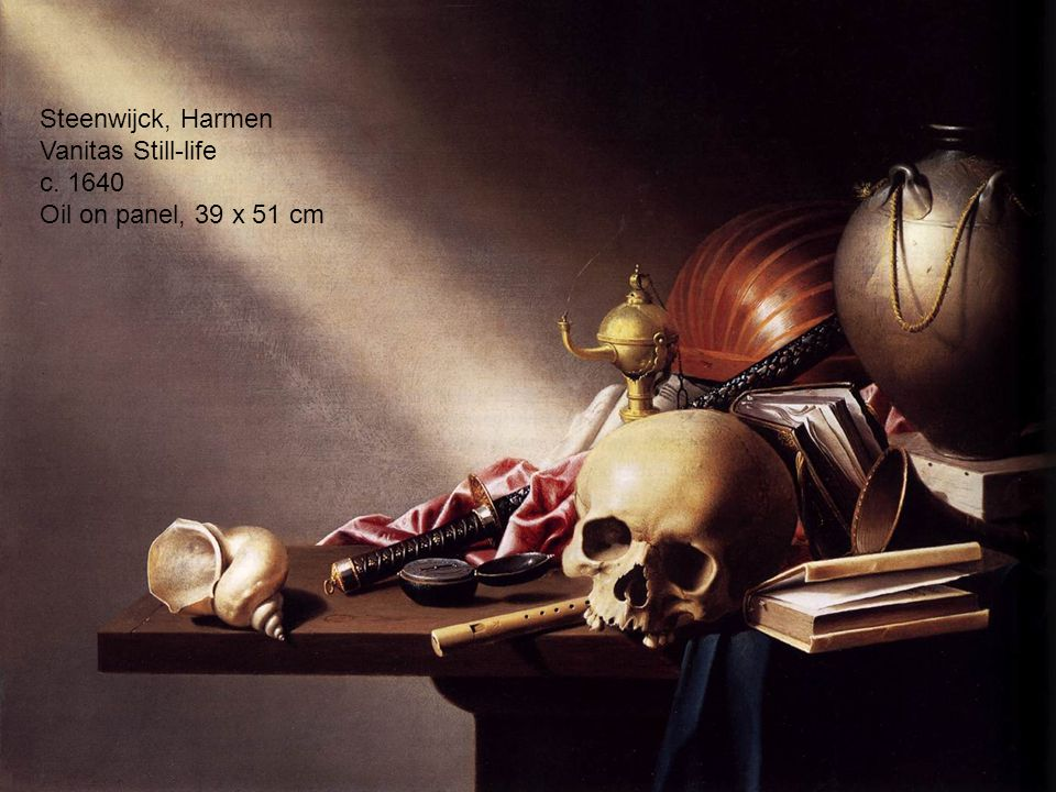 Steenwijck, Harmen Vanitas Still-life c. 1640 Oil on panel, 39 x 51 cm