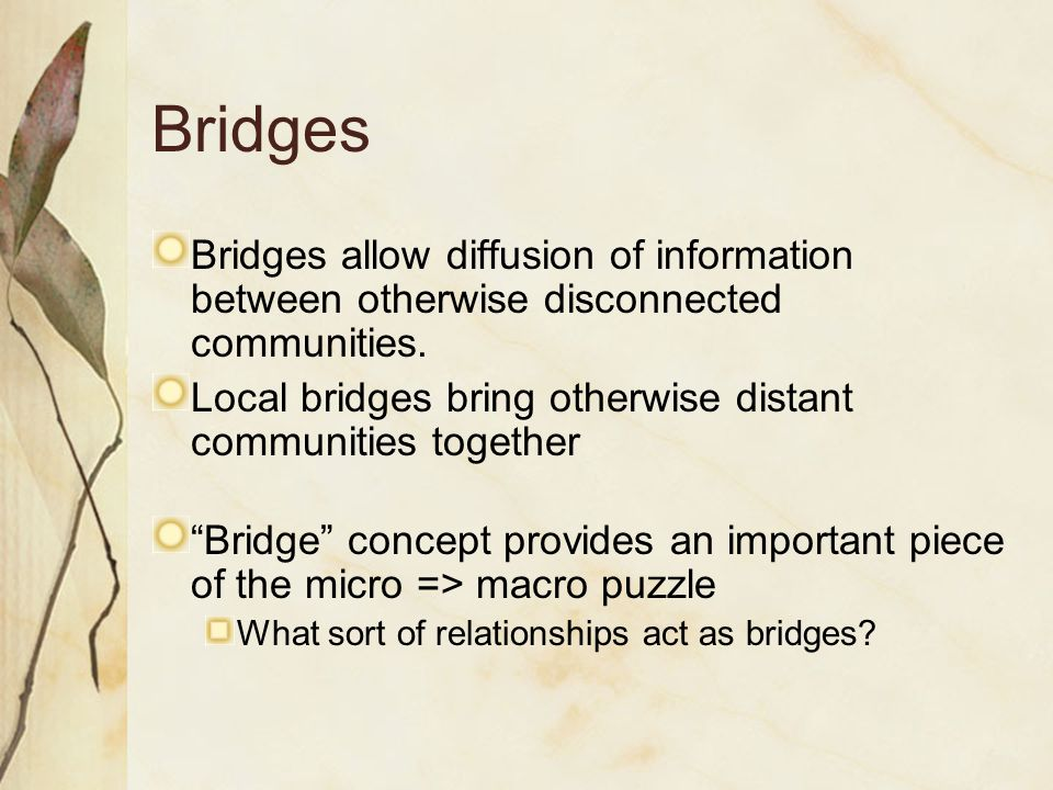 Bridges Bridges allow diffusion of information between otherwise disconnected communities.
