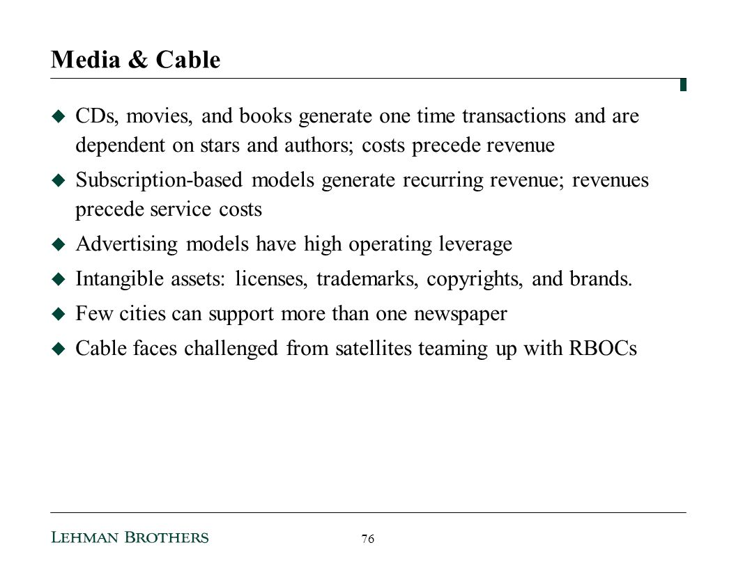 Media & Cable CDs, movies, and books generate one time transactions and are dependent on stars and authors; costs precede revenue.
