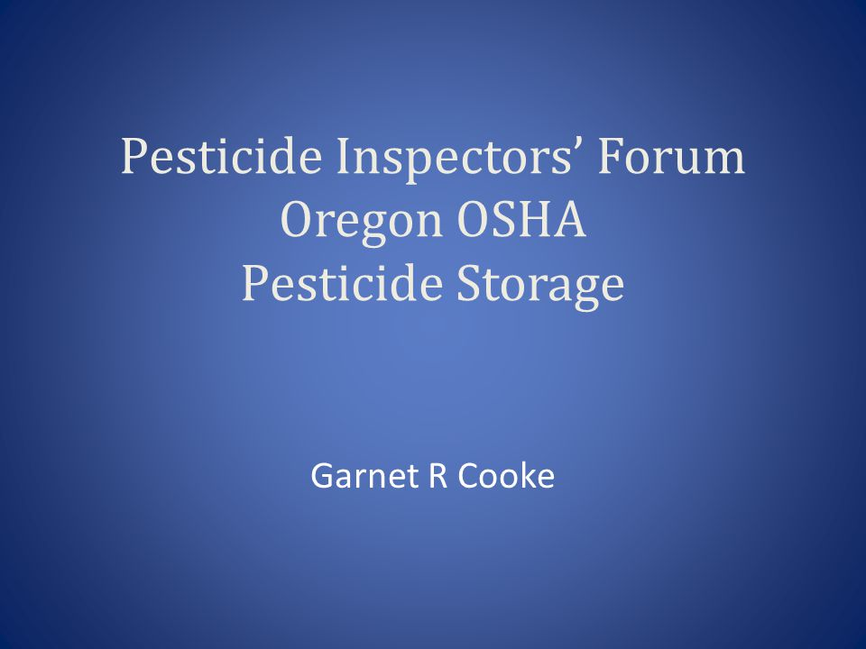 Pesticide Inspectors' Forum Oregon OSHA Pesticide Storage
