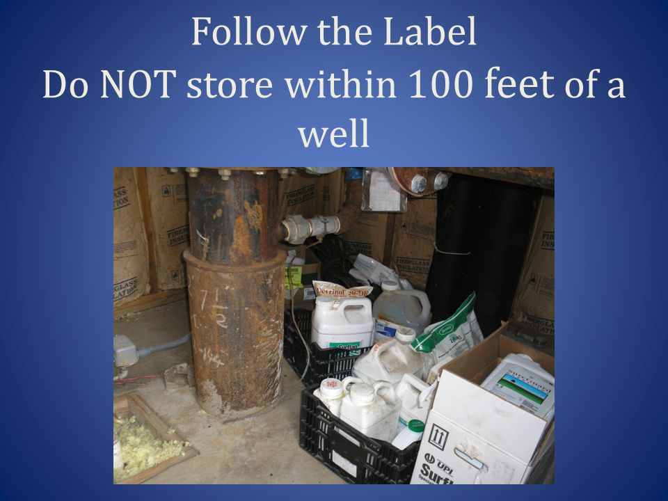 Follow the Label Do NOT store within 100 feet of a well