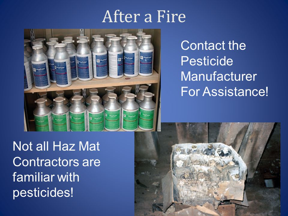 After a Fire Contact the Pesticide Manufacturer For Assistance!