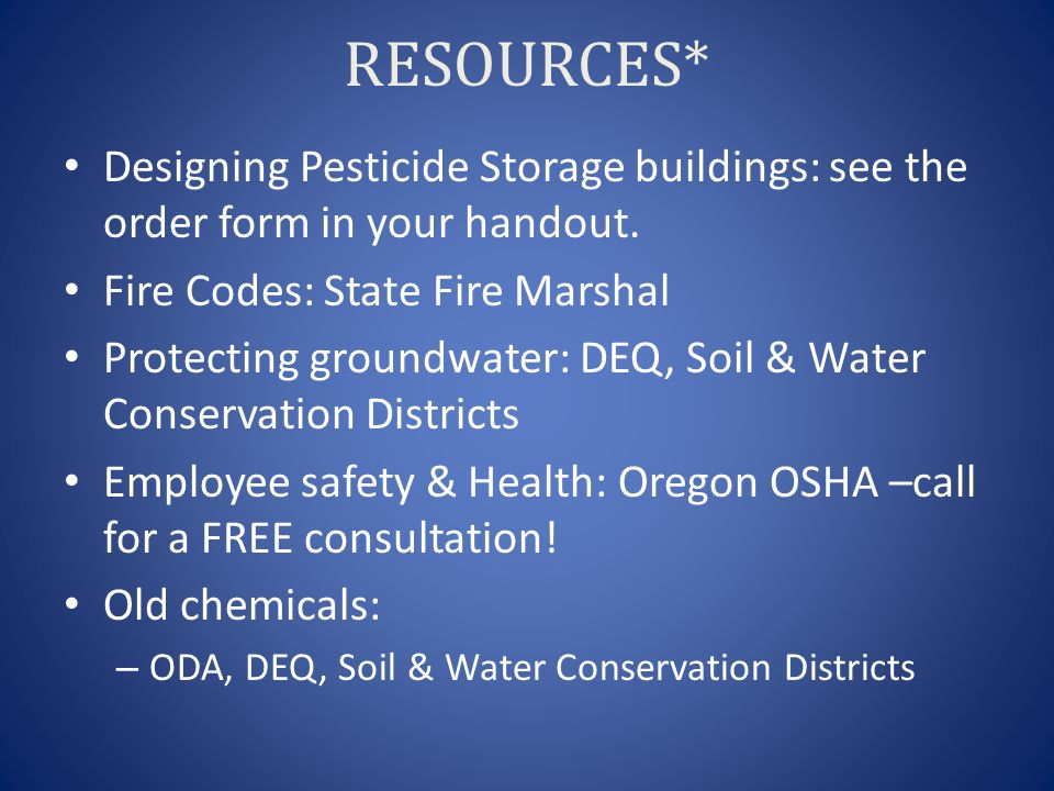 RESOURCES* Designing Pesticide Storage buildings: see the order form in your handout. Fire Codes: State Fire Marshal.