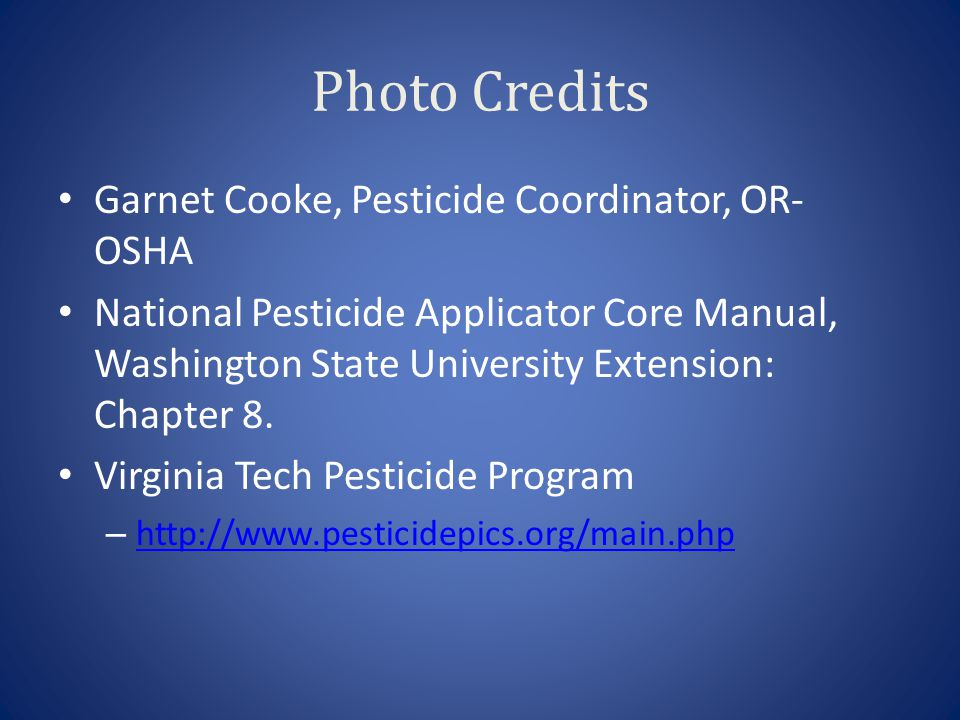 Photo Credits Garnet Cooke, Pesticide Coordinator, OR-OSHA