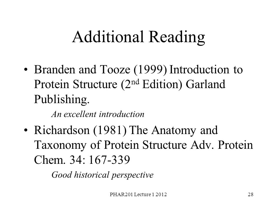 Additional Reading Branden and Tooze (1999) Introduction to Protein Structure (2nd Edition) Garland Publishing.