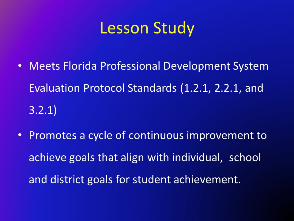 Lesson Study Meets Florida Professional Development System Evaluation Protocol Standards (1.2.1, 2.2.1, and 3.2.1)