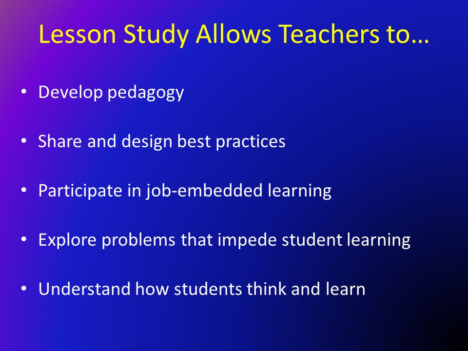 Lesson Study Allows Teachers to…