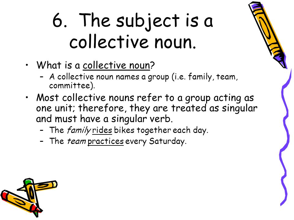 6. The subject is a collective noun.