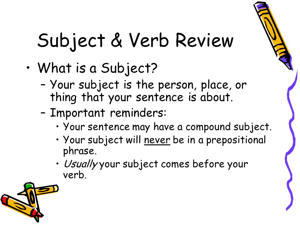 Subject & Verb Review What is a Subject