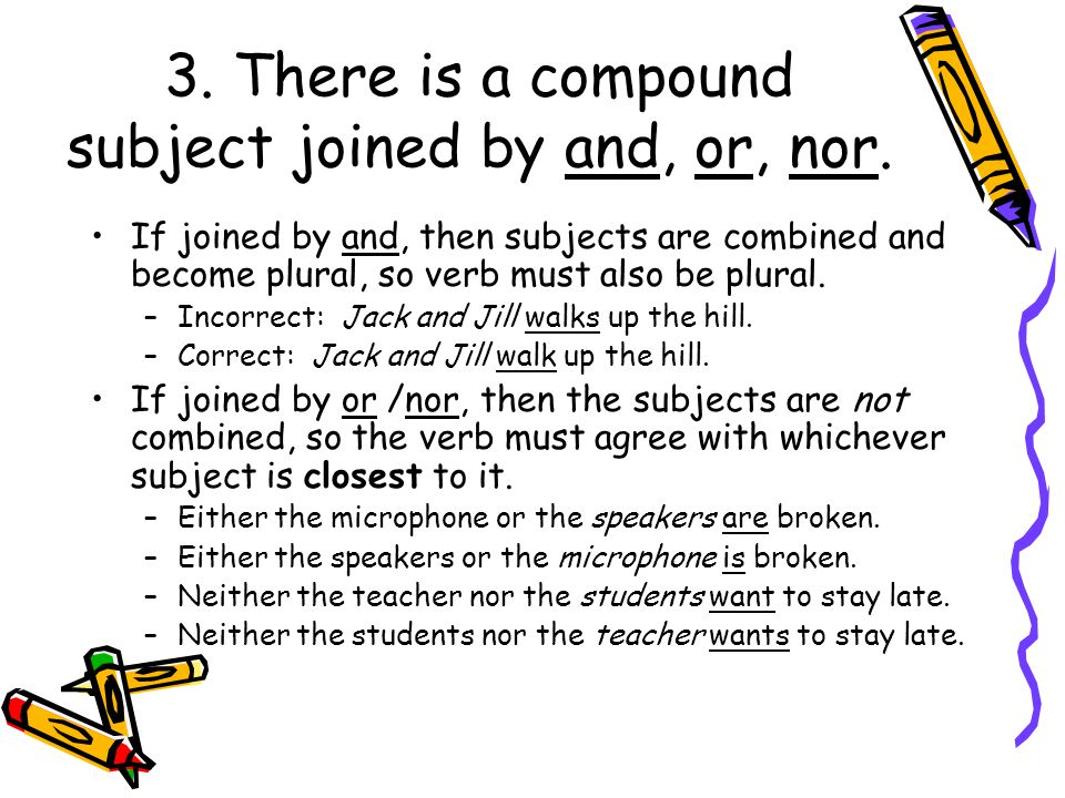 3. There is a compound subject joined by and, or, nor.