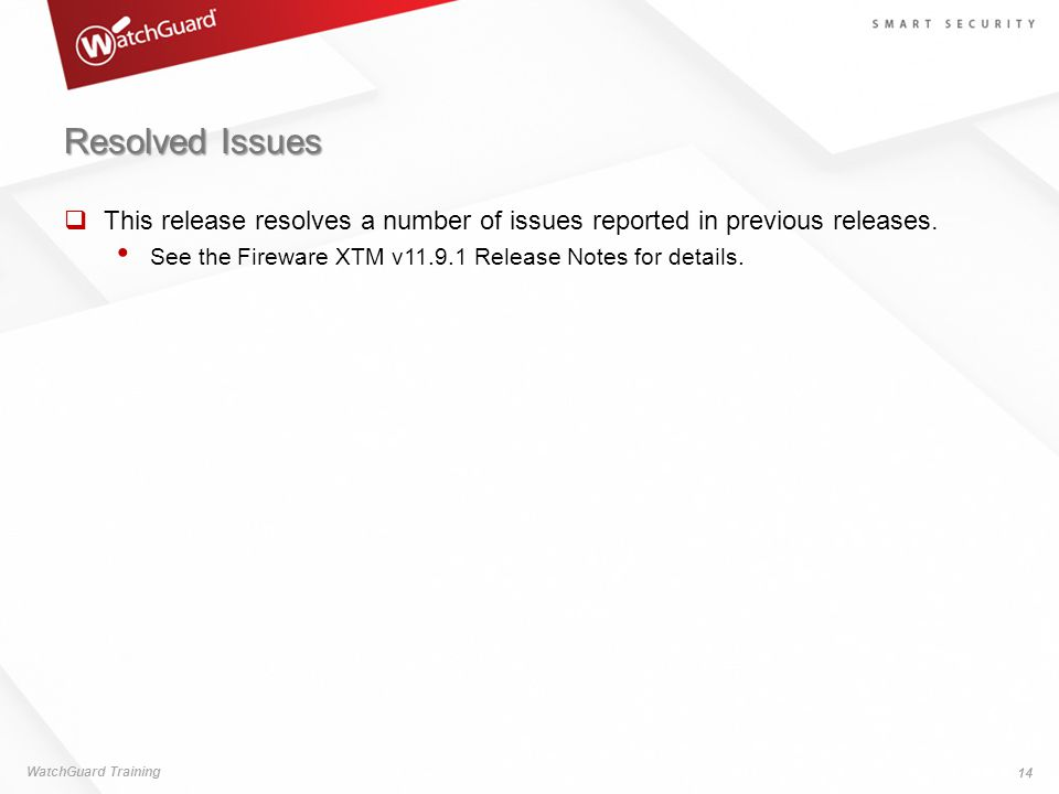 Resolved Issues This release resolves a number of issues reported in previous releases. See the Fireware XTM v11.9.1 Release Notes for details.